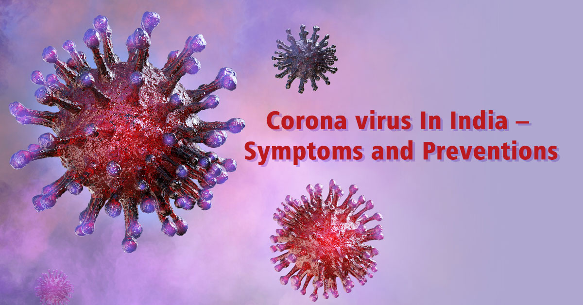 Corona virus In India – Symptoms and Preventions